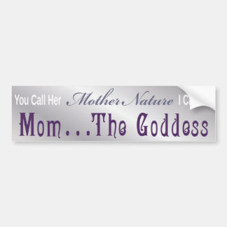 Mom ... The Goddess - Bumber Sticker 4