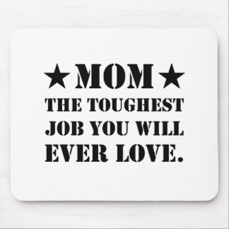Mom The Toughest Job You Will Ever Love Mouse Pad