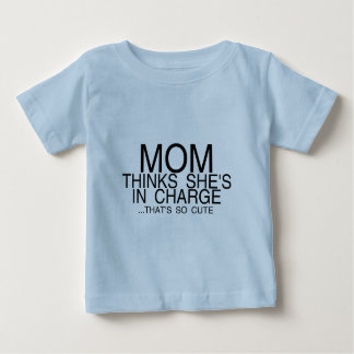 Mom thinks she's in charge baby T-Shirt
