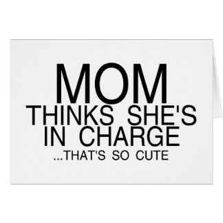 Mom thinks she's in charge card