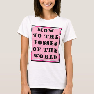 Mom to the Bosses of the World T-Shirt