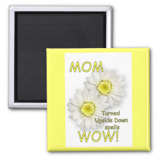MOM Turned Upside Down Spells WOW! 2 Inch Square Magnet
