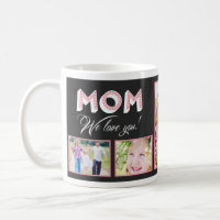 Mom We Love You! Custom Photo Mug