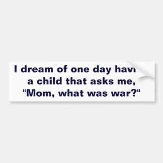 Mom What Was War? Car Bumper Sticker