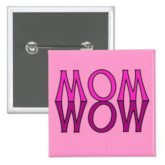 MOM WOW! Cool Mom's Day Tshirt Button