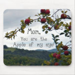 Mom, you are the Apple of my eye! Mouse Pad