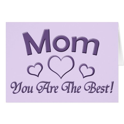 Mom You Are The Best! Card
