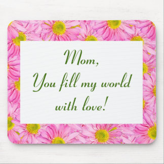 """""""Mom, You fill my world with love!""""  Mousepad"""