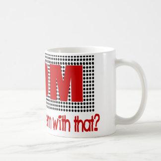 Mom:  You Got A Problem With That? Coffee Mug
