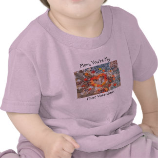 Mom You're My First Valentine Tee Shirts Baby