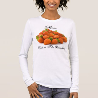 Mom, You're The Berries! Long Sleeve T-Shirt