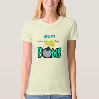 Mom, You're the BOMB! T Shirt