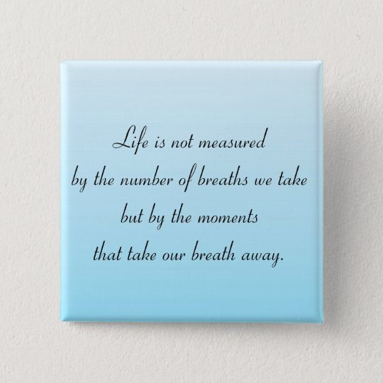 Moments That Take Our Breath Away Pinback Button