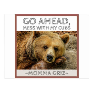 Momma Bear Momma Griz Go Ahead Mess With My Cubs.j Postcard