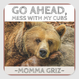 Momma Bear Momma Griz Go Ahead Mess With My Cubs.j Square Sticker