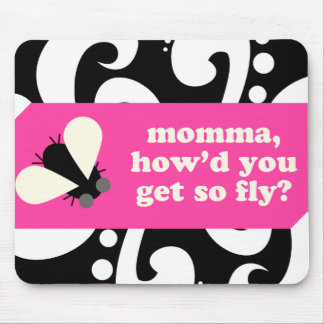 momma, howd u get so fly?mousepad mouse pad