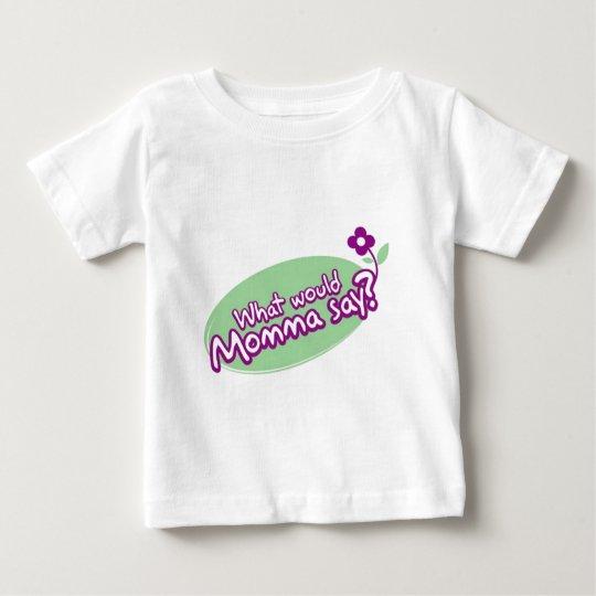 Momma say... baby baby T-Shirt
