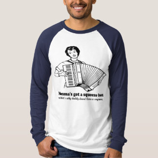 Momma's got a Squeezebox Too T-Shirt