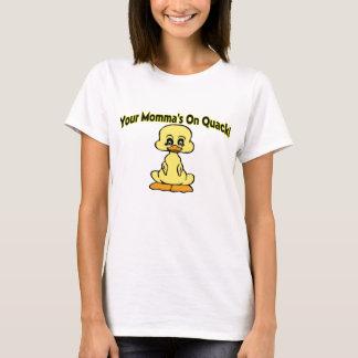 Mommas On Quack T-Shirt