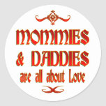 Mommies and Daddies are Love Round Stickers