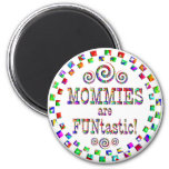 Mommies are FUNtastic Magnet