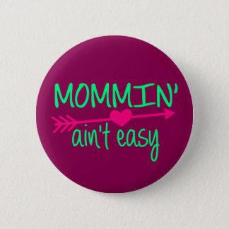 Mommin' Aint Easy Button