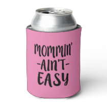 Mommin' Ain't Easy funny mom can cooler