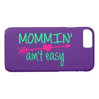 Mommin' Aint Easy iPhone 7 Case