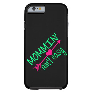Mommin' Aint Easy Tough iPhone 6 Case