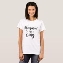 Mommin' Ain't Easy Women's T Shirt