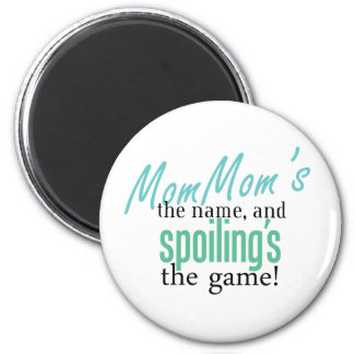 MomMom's the Name, and Spoiling's the Ga 2 Inch Round Magnet