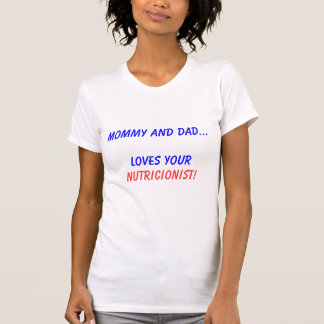 Mommy and Dad… Loves Your, Nutricionist! T-Shirt