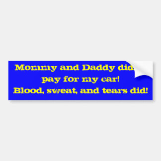 Mommy and Daddy didn't pay for my car!  Blood, ... Car Bumper Sticker