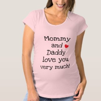 Mommy and Daddy love you very much Cute Maternity T-Shirt