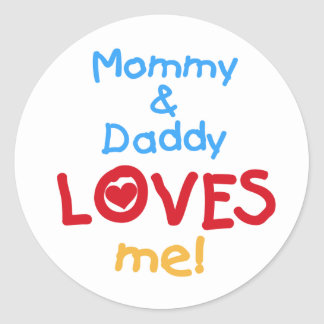 Mommy and Daddy Loves Me Classic Round Sticker