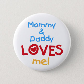 Mommy and Daddy Loves Me Pinback Button