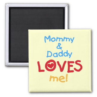 Mommy and Daddy Loves Me Tshirts and Gifts Magnets