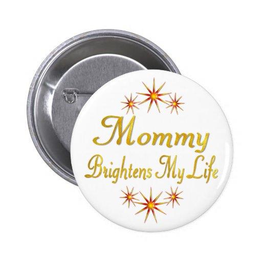 Mommy Brightens My Life 2 Inch Round Button