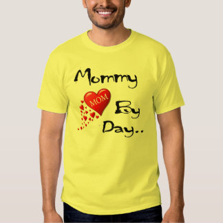 Mommy By Day... Shirt