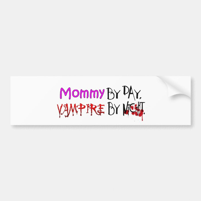 Mommy by day, Vampire by night Bumper Sticker