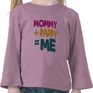 Mommy + Daddy = Me Tee Shirt