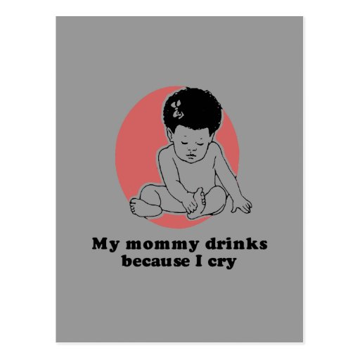 Mommy drinks because I cry baby t-shirt Postcard