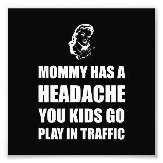Mommy Headache Photo Print
