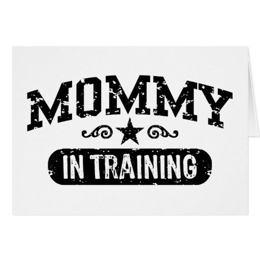 Mommy In Training Cards