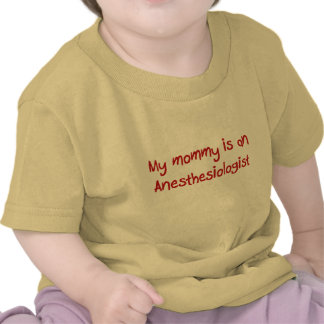 Mommy is an Anesthesiologist Baby T-Shirt