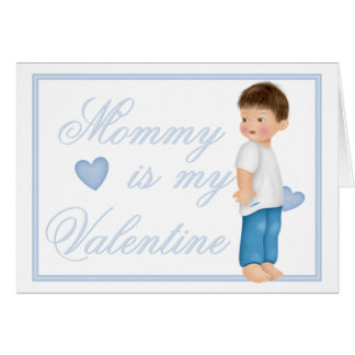 Mommy Is My Valentine (boy) Greeting Card