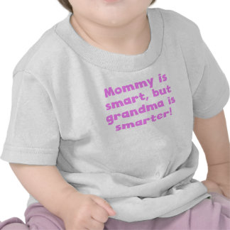Mommy Is Smart But Grandma Is Smarter Tee Shirts