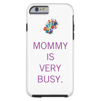 """""""Mommy is very busy"""" iPhone case"""