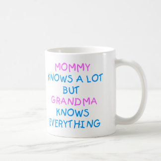 Mommy knows a lot but Grandma know everything Coffee Mug