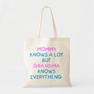 Mommy knows a lot but Grandma know everything Tote Bag